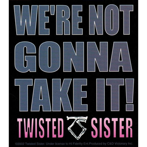 Twisted Sister We're Not Gonna Take It! Sticker