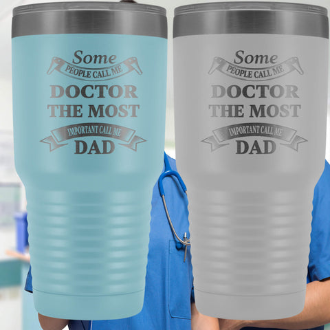 Some People Call Me Doctor Dad Insulated Polar Camel Laser Etched 30 oz Tumbler Physician Father Gift Novelty Hot/Cold