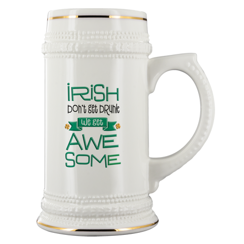 Irish Don't Get Drunk We Get Awesome Beer Mug Funny St Patrick's Day Gift Ceramic Beer Stein