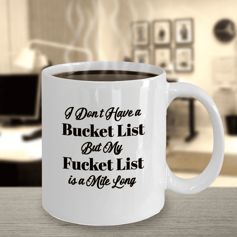 "Image of Funny Gift, ""I Don't Have a Bucket List But My Fucket List is a Mile Long"" Fun Mug Gift"
