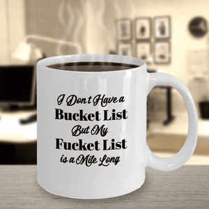 "Funny Gift, ""I Don't Have a Bucket List But My Fucket List is a Mile Long"" Fun Mug Gift"