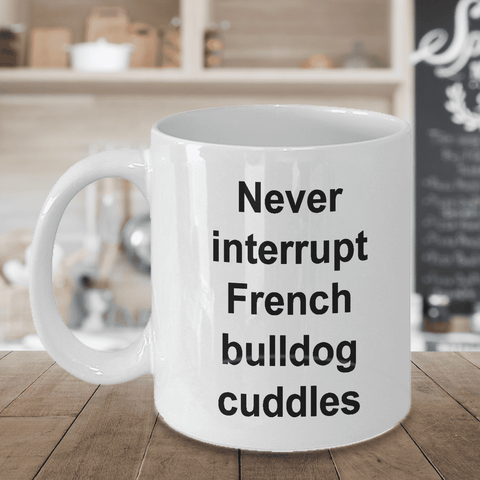 Image of Funny French bulldog mug gifts for women men Never interrupt French Bulldog cuddles coffee cup mom