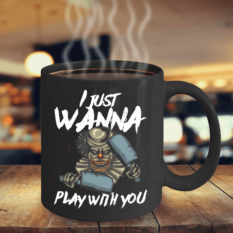 Image of Scary Horror Clown Teacup I Just Wanna Play With You Funny Clown  Coffee Mug