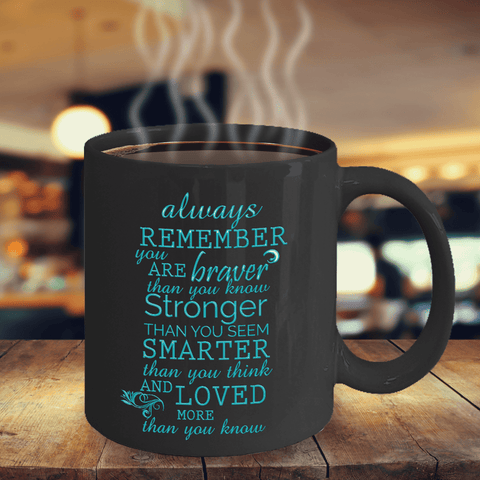Always Remember You Are Braver Than You Know.. and Loved More Than You Know,Coffee Mug Gift