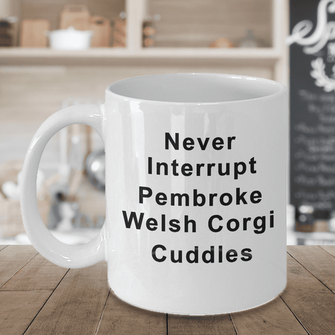 Image of Pembroke Welsh Corgi Mug Never Interrupt Pembroke Welsh Corgi Cuddles Funny Corgi Coffee Mug Gift