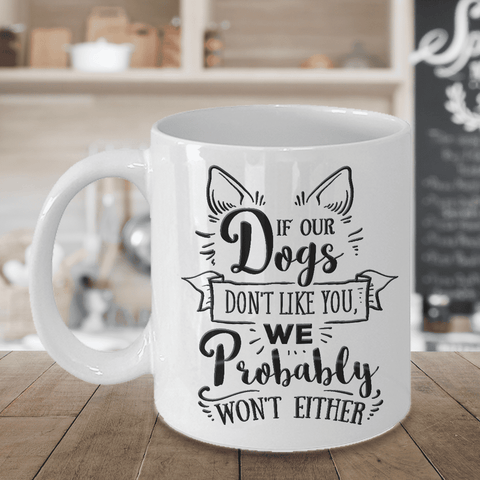 Image of Funny Dog Lover Gift, If our Dogs Don't Like You, We Probably Won't Either