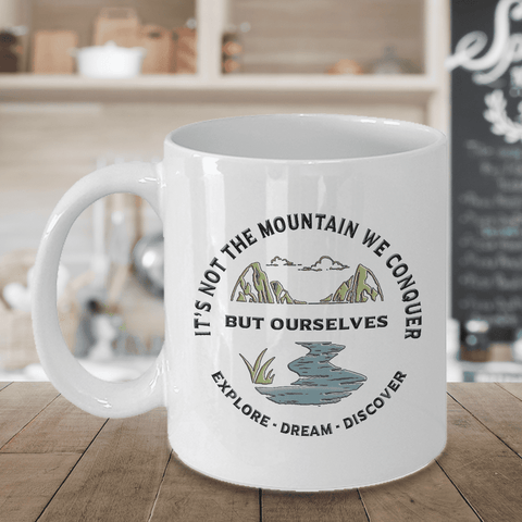 Image of Outdoor Adventure Coffee Mug Gift It's Not The Mountain We Conquer But Ourselves