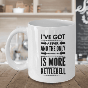 Kettlebell Fan Gift, I've Got a Fever and the Only Prescription ..Gift  Kettlebell Fitness