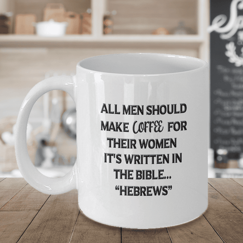 Image of Funny Gift for Men, All Men Should Make Coffee For Their Women..... HEBREWS, Gift