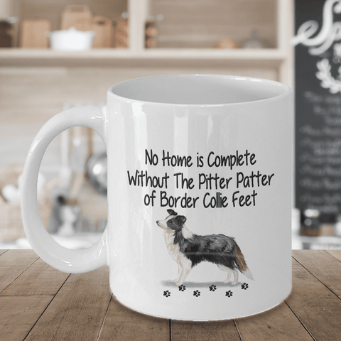 Image of Dog Mug, No Home is Complete Without The Pitter Patter of Border Collie Feet, Border Collie Dog Mug