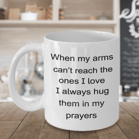 Image of Faith Prayer Gift Mug When My Arms Can't Reach... Hug Them In My Prayers Coffee Mug