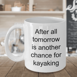 Kayak Mug After all tomorrow is another chance for kayaking kayaker gifts
