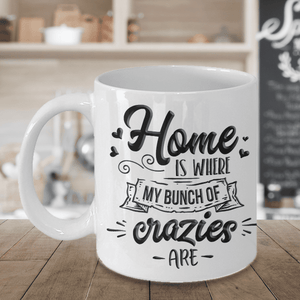 "Funny Gift for Mom or Dad, Home is Where My Bunch of Crazies Are"" Fun Gift for Parents"