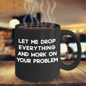 Sarcastic Mugs for Women Let me Drop Everything... Funny Coffee Mug Sarcastic Gifts