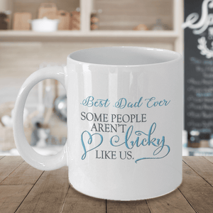 "Gift for Dad ""Best Dad Ever, Some People Aren't Lucky Like Us"" Gift Dad, Father's Day Gift"