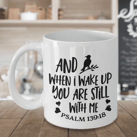 Image of Christian Faith Psalms 139 Gift And When I Wake Up...Bible Verse Gift Coffee Mug