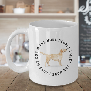 Labrador Dog Gift, The More People I Meet, The More I Love My Dog, Labrador Dog Lover's Coffee Mug