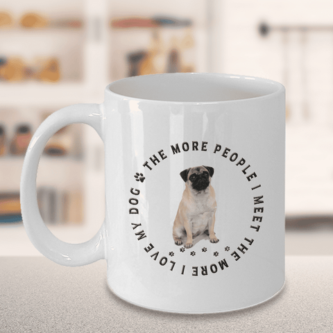 Image of Pug Dog Gift, The More People I Meet, The More  I Love My Dog, Pug Dog Lover's Gift