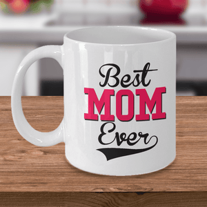 Best Gift for Mom Best Mom Ever Mother's Day gift Coffee Mug Gift for Mom