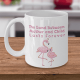 Gift for Flamingo Lover The Bond Between Mother and Child Lasts Forever Flamingo Mug Gift for Mom