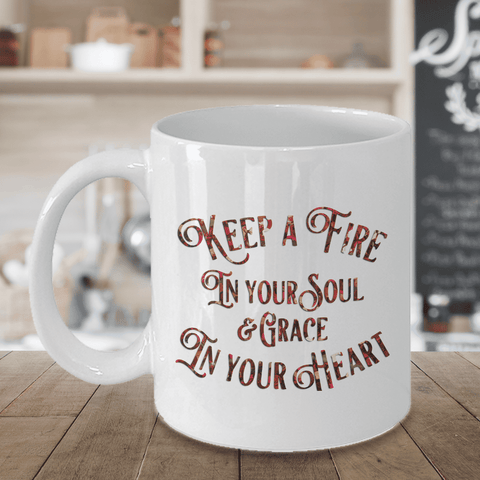 Image of Faith Gift, Keep a Fire In Your Soul and Grace In Your Heart, Coffee Mug Gift