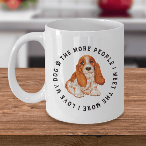 Basset Hound Dog Gift, The More People I Meet, The More  I Love My Dog, Basset Hound Dog Lover's Gift