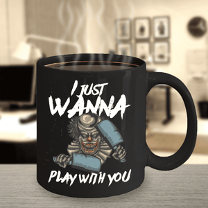 Scary Horror Clown Teacup I Just Wanna Play With You Funny Clown  Coffee Mug