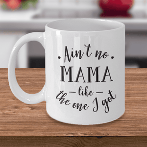 Mom gift, Ain't No Mama Like The One I Got, Funny gift for Mama
