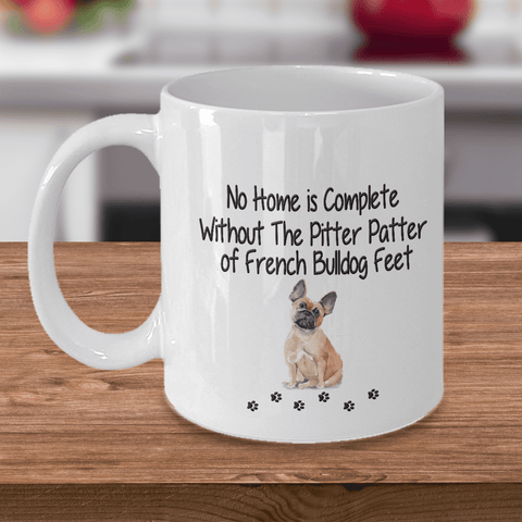 Image of Dog Mug, No Home is Complete Without The Pitter Patter of French Bulldog Feet Gift