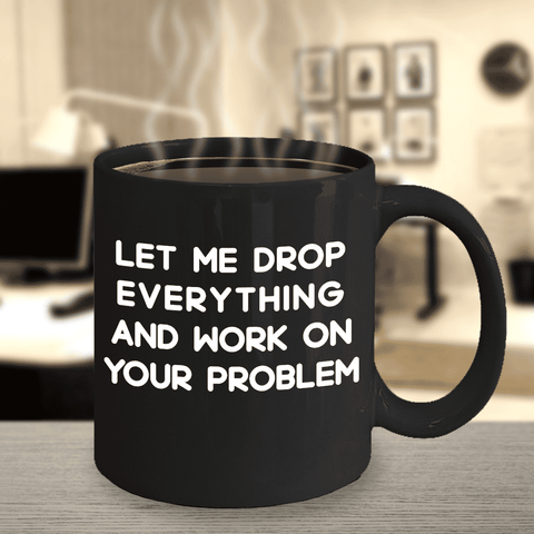 Image of Sarcastic Mugs for Women Let me Drop Everything... Funny Coffee Mug Sarcastic Gifts