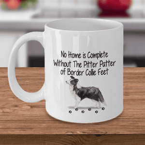 Dog Mug, No Home is Complete Without The Pitter Patter of Border Collie Feet, Border Collie Dog Mug