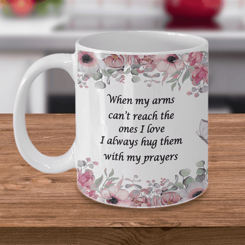 Faith Prayer Gift Mug When My Arms Can't Reach The Ones I Love..Prayers Coffee Mug