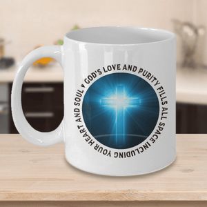 Faith Gift, God's Love and Purity Fills All Space Including Your Heart and Soul, Coffee Mug Gift