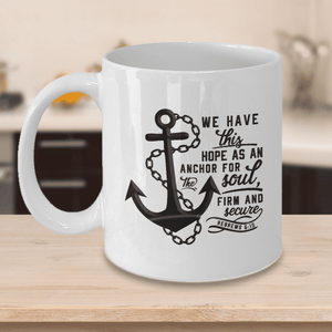 Faith Gift  Bible Verse Quote Coffee Mug Hebrews 6:19 Inspirational Gift For Women or Men