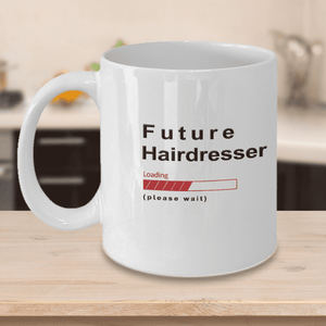 Future Hairdresser Loading Please Wait Coffee Mug Gifts for Women and Men