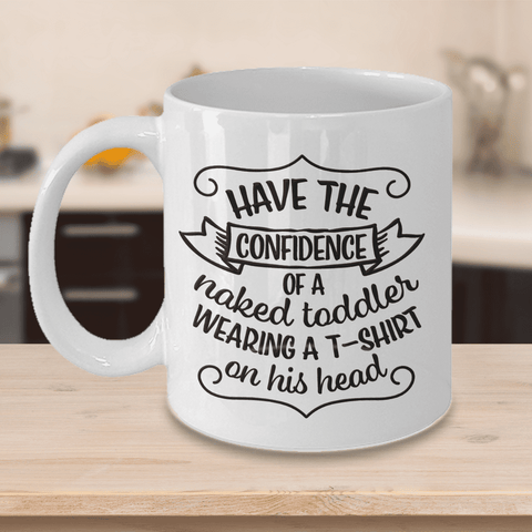 Image of Funny Inspirational gift Have The Confidence of a Naked Toddler..Motivational Coffee Mug Gift