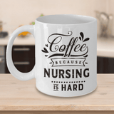 Funny Gift for Nurses, Coffee Because Nursing is Hard, Novelty Coffee mug for Nurse