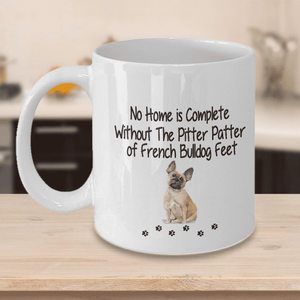 Dog Mug, No Home is Complete Without The Pitter Patter of French Bulldog Feet Gift