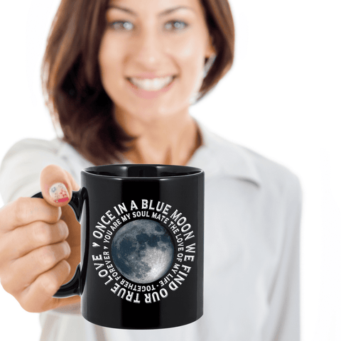 Image of Gift for Soul Mate, Once in a Blue Moon We Find Our True Love... Gift Coffee Mug