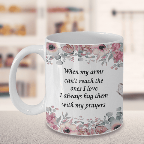 Image of Faith Prayer Gift Mug When My Arms Can't Reach The Ones I Love..Prayers Coffee Mug