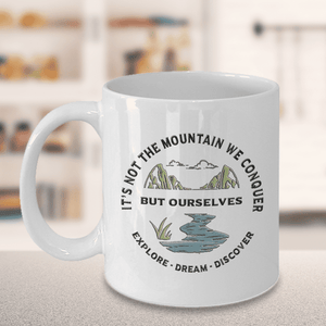 Outdoor Adventure Coffee Mug Gift It's Not The Mountain We Conquer But Ourselves