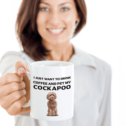 Image of Cockapoo Lover Gift, I Just Want To Drink Coffee and Pet My Cockapoo, Fun Novelty Coffee Mug