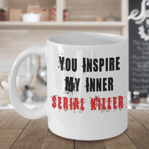 Funny Coffee Mugs for Work You Inspire My Inner Serial Killer Gag Mug Gift