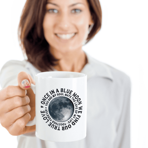 Image of Gift for Soul Mate, Once in a Blue Moon We Find Our True Love.. Gift Coffee Mug