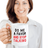 Sarcastic Gift, Do Me A Favor And Stop Talking, Funny Coffee Mug