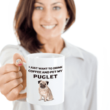 Pug Lover Gift, I Just Want To Drink Coffee and Pet My Pug, Fun Novelty Coffee Mug