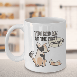 "Gift for Dog Lovers, "" You Had Me At First Woof"" Funny Novelty Dog Gift mug"
