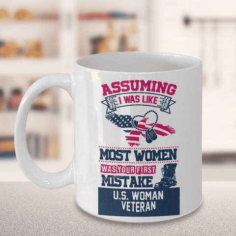 Image of Woman Veteran Coffee Mug Gift Assuming I Was Like Most Women ... U.S.Woman Veteran Gifts