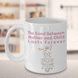 Mom Gift for Rabbit Lovers The Bond Between Mother and Child Lasts... Rabbit Mug
