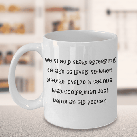 Image of Getting Old Coffee Mug Gift We should start referring to age as levels Funny Old Age Cup
